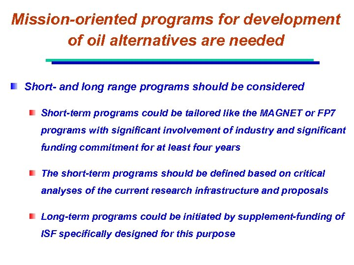 Mission-oriented programs for development of oil alternatives are needed Short- and long range programs