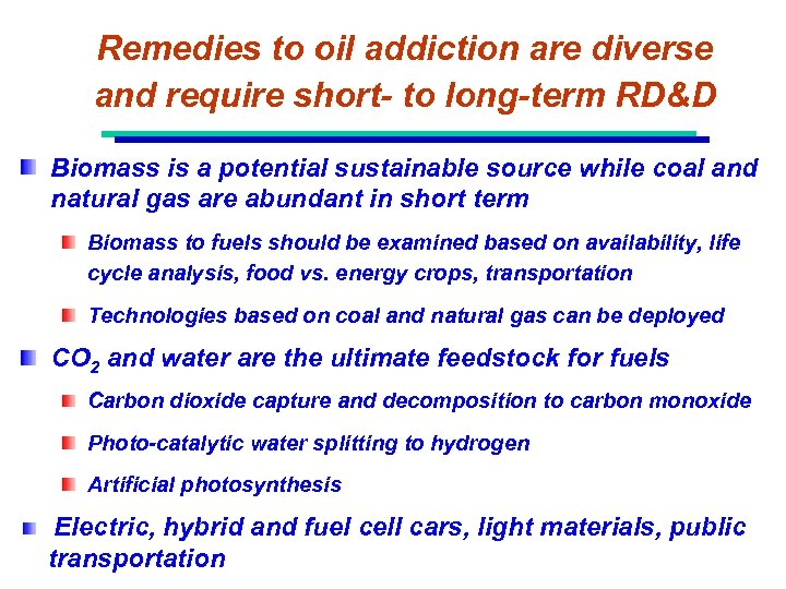 Remedies to oil addiction are diverse and require short- to long-term RD&D Biomass is