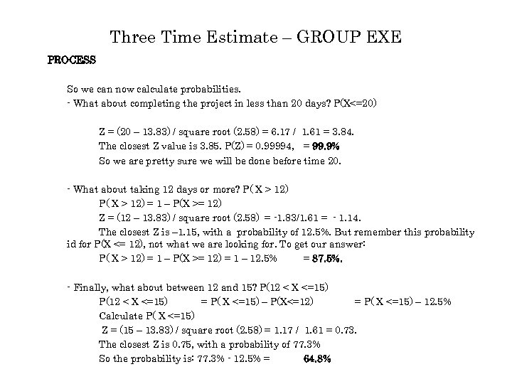 Three Time Estimate – GROUP EXE PROCESS So we can now calculate probabilities. -