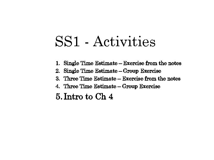 SS 1 - Activities 1. 2. 3. 4. Single Time Estimate – Exercise from