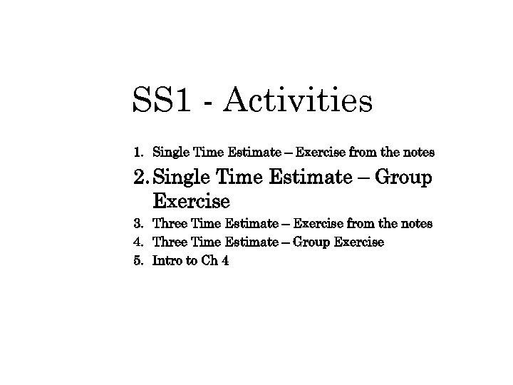 SS 1 - Activities 1. Single Time Estimate – Exercise from the notes 2.