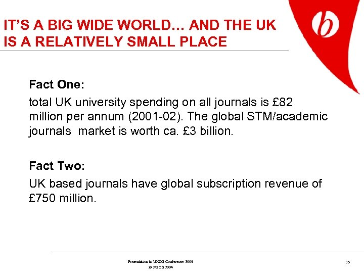 IT'S A BIG WIDE WORLD… AND THE UK IS A RELATIVELY SMALL PLACE Fact
