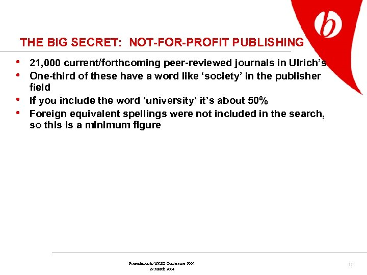 THE BIG SECRET: NOT-FOR-PROFIT PUBLISHING • 21, 000 current/forthcoming peer-reviewed journals in Ulrich's •