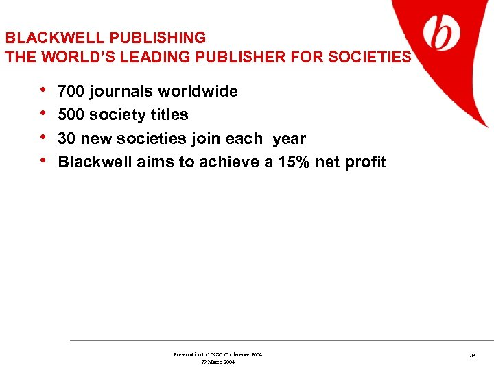 BLACKWELL PUBLISHING THE WORLD'S LEADING PUBLISHER FOR SOCIETIES • • 700 journals worldwide 500