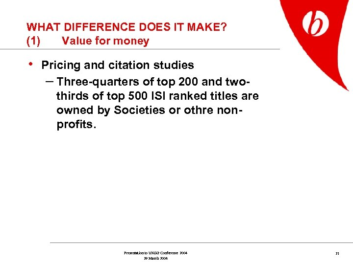 WHAT DIFFERENCE DOES IT MAKE? (1) Value for money • Pricing and citation studies