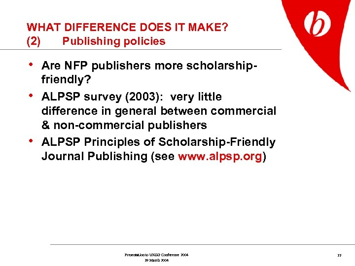 WHAT DIFFERENCE DOES IT MAKE? (2) Publishing policies • Are NFP publishers more scholarship