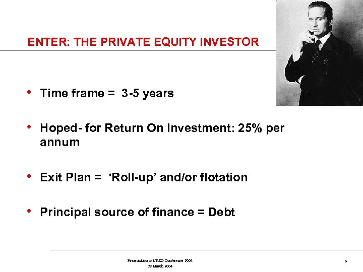 ENTER: THE PRIVATE EQUITY INVESTOR • Time frame = 3 -5 years • Hoped-