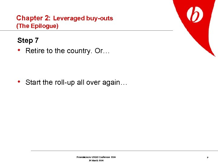 Chapter 2: Leveraged buy-outs (The Epilogue) Step 7 • Retire to the country. Or…