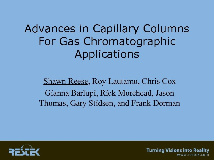 Advances in Capillary Columns For Gas Chromatographic Applications Shawn Reese, Roy Lautamo, Chris Cox
