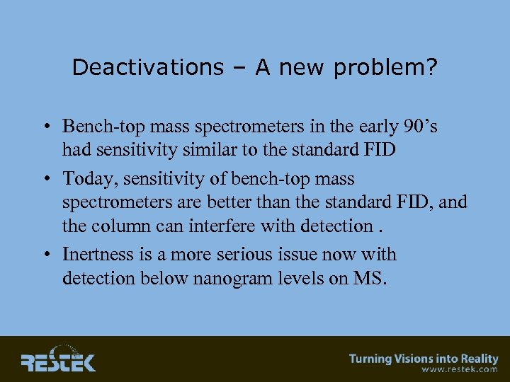 Deactivations – A new problem? • Bench-top mass spectrometers in the early 90's had