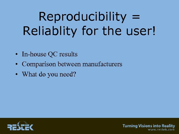 Reproducibility = Reliablity for the user! • In-house QC results • Comparison between manufacturers