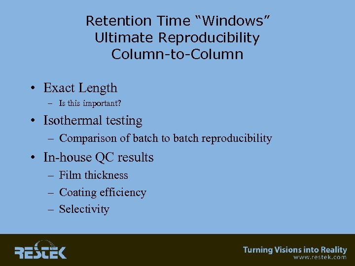 "Retention Time ""Windows"" Ultimate Reproducibility Column-to-Column • Exact Length – Is this important? •"