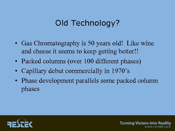 Old Technology? • Gas Chromatography is 50 years old! Like wine and cheese it