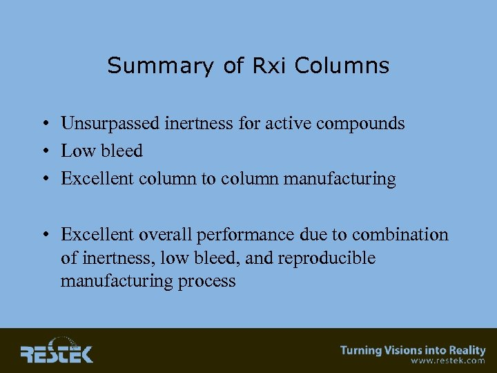 Summary of Rxi Columns • Unsurpassed inertness for active compounds • Low bleed •