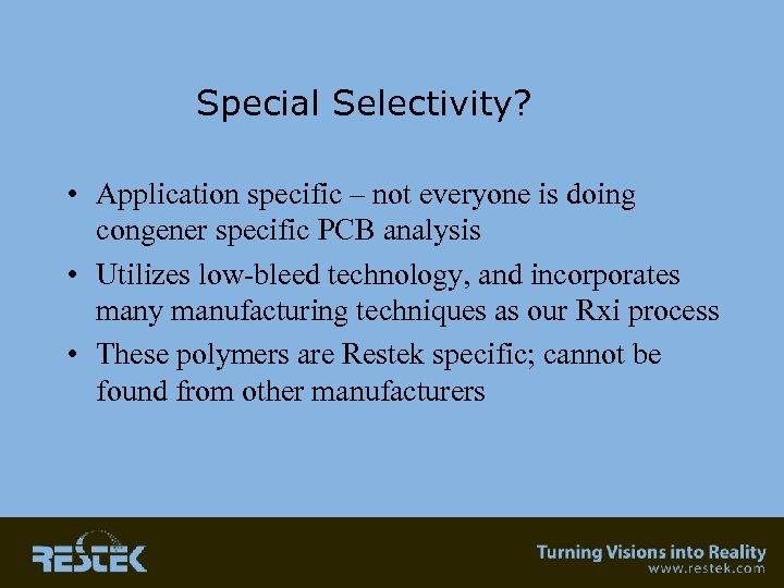 Special Selectivity? • Application specific – not everyone is doing congener specific PCB analysis