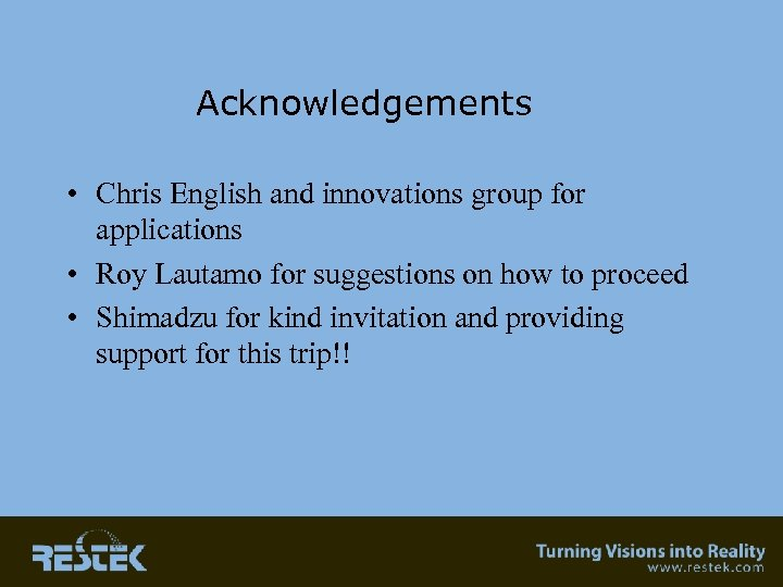 Acknowledgements • Chris English and innovations group for applications • Roy Lautamo for suggestions