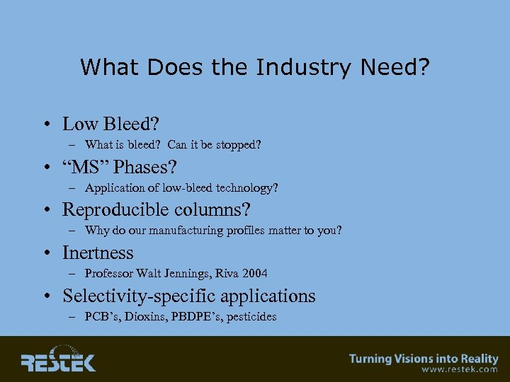 What Does the Industry Need? • Low Bleed? – What is bleed? Can it