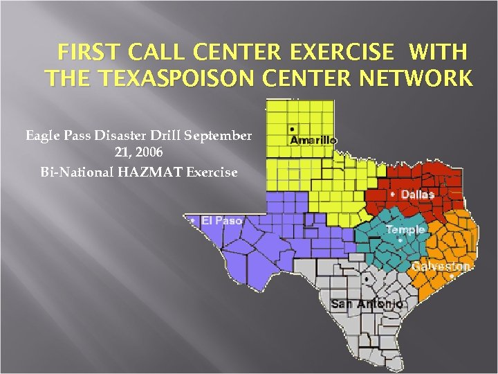 FIRST CALL CENTER EXERCISE WITH THE TEXASPOISON CENTER NETWORK Eagle Pass Disaster Drill September