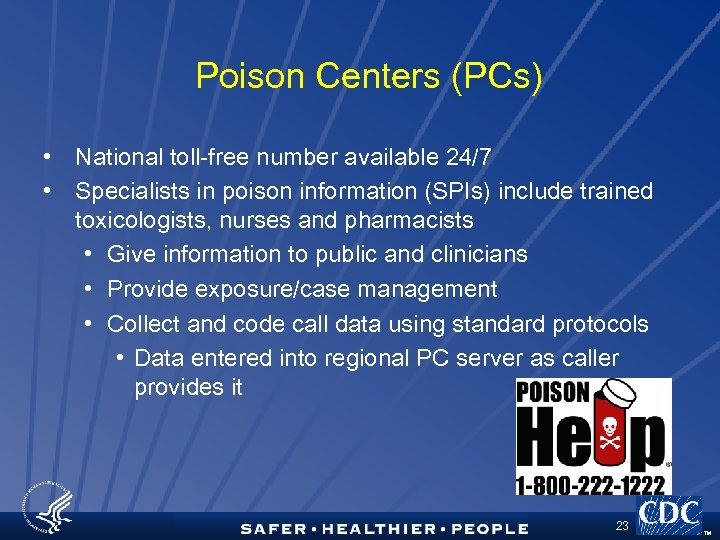 Poison Centers (PCs) • National toll-free number available 24/7 • Specialists in poison information
