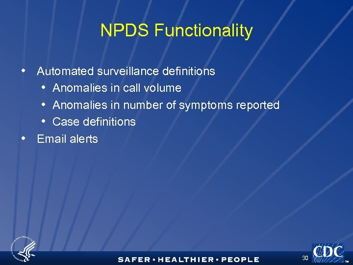 NPDS Functionality • Automated surveillance definitions • Anomalies in call volume • Anomalies in