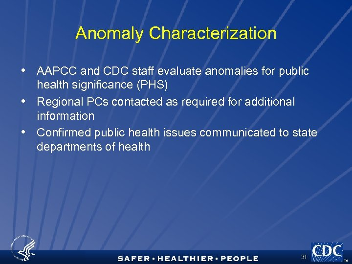 Anomaly Characterization • AAPCC and CDC staff evaluate anomalies for public health significance (PHS)