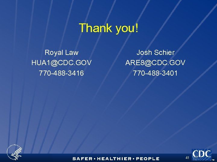 Thank you! Royal Law HUA 1@CDC. GOV 770 -488 -3416 Josh Schier ARE 8@CDC.