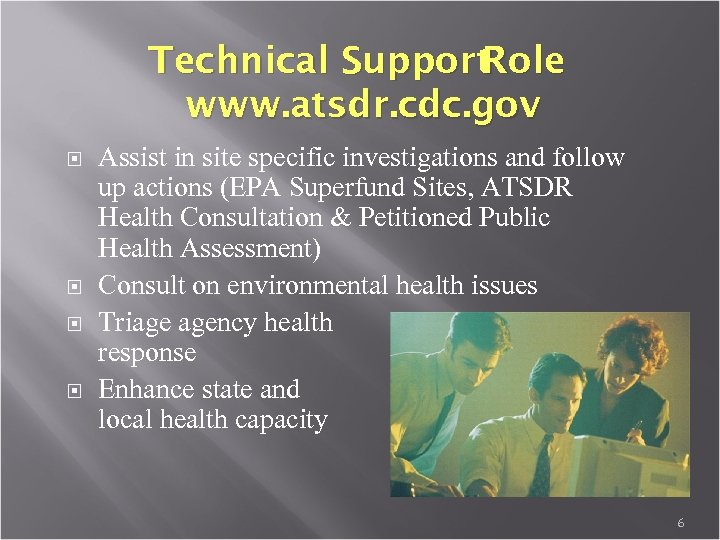Technical Support Role www. atsdr. cdc. gov Assist in site specific investigations and follow