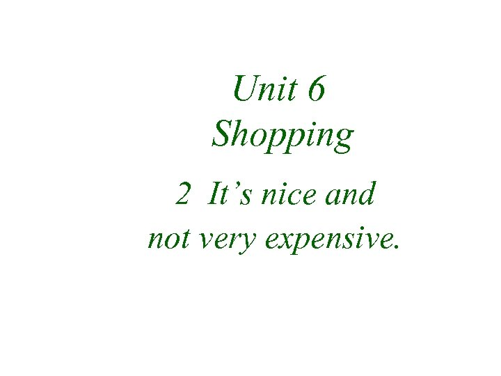 Unit 6 Shopping 2 It's nice and not very expensive.