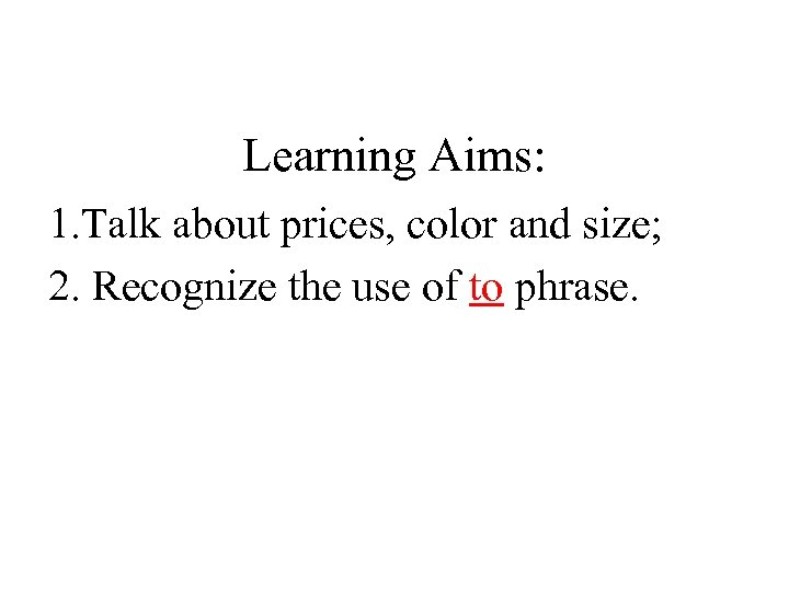Learning Aims: 1. Talk about prices, color and size; 2. Recognize the use of
