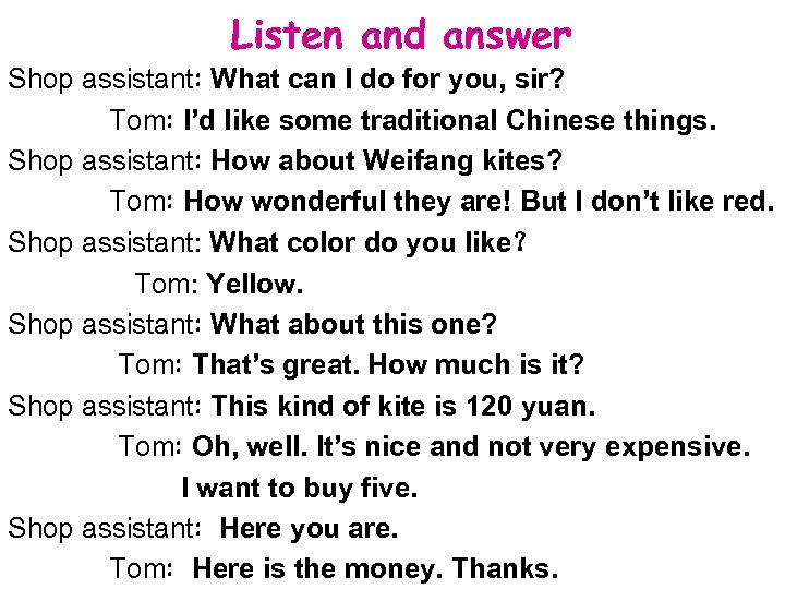 Listen and answer Shop assistant: What can I do for you, sir? Tom: I'd