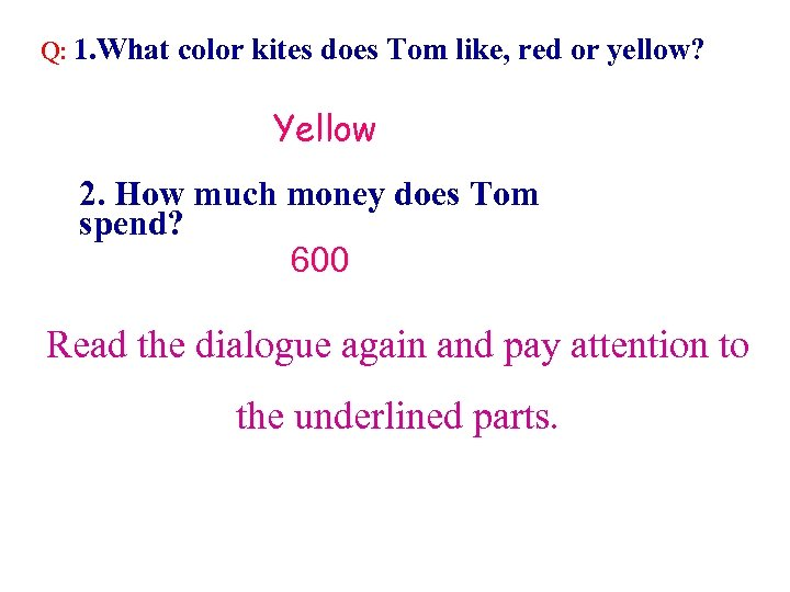 Q: 1. What color kites does Tom like, red or yellow? Yellow 2. How