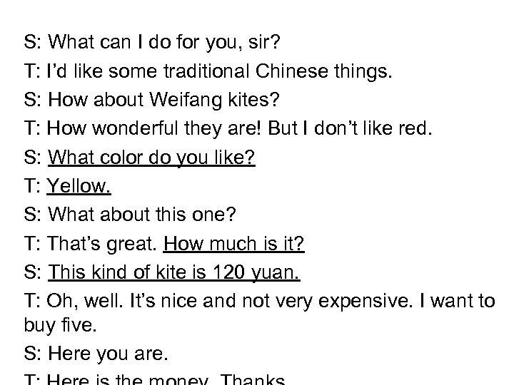 S: What can I do for you, sir? T: I'd like some traditional Chinese