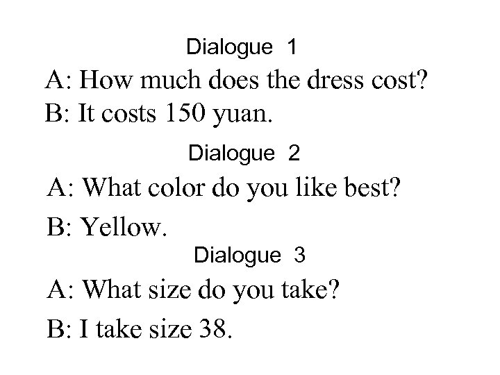 Dialogue 1 A: How much does the dress cost? B: It costs 150 yuan.