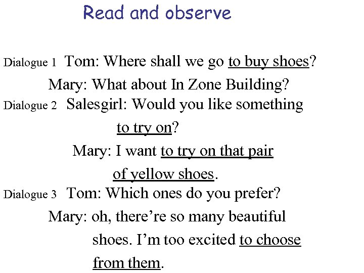 Read and observe Tom: Where shall we go to buy shoes? Mary: What about