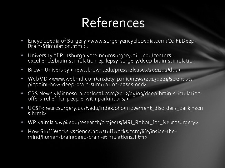 References • Encyclopedia of Surgery <www. surgeryencyclopedia. com/Ce-Fi/Deep. Brain-Stimulation. html>. • University of Pittsburgh
