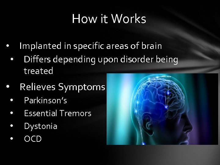 How it Works • Implanted in specific areas of brain • Differs depending upon