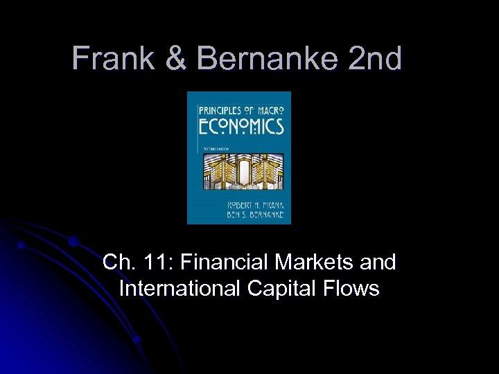 Frank & Bernanke 2 nd Ch. 11: Financial Markets and International Capital Flows