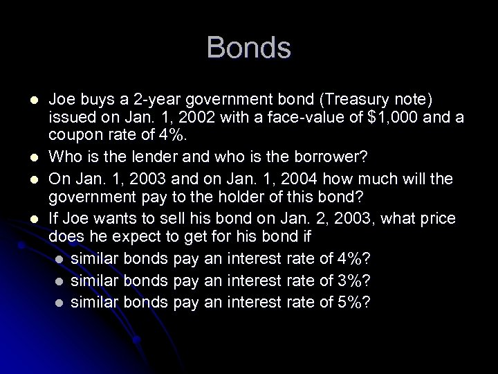 Bonds l l Joe buys a 2 -year government bond (Treasury note) issued on