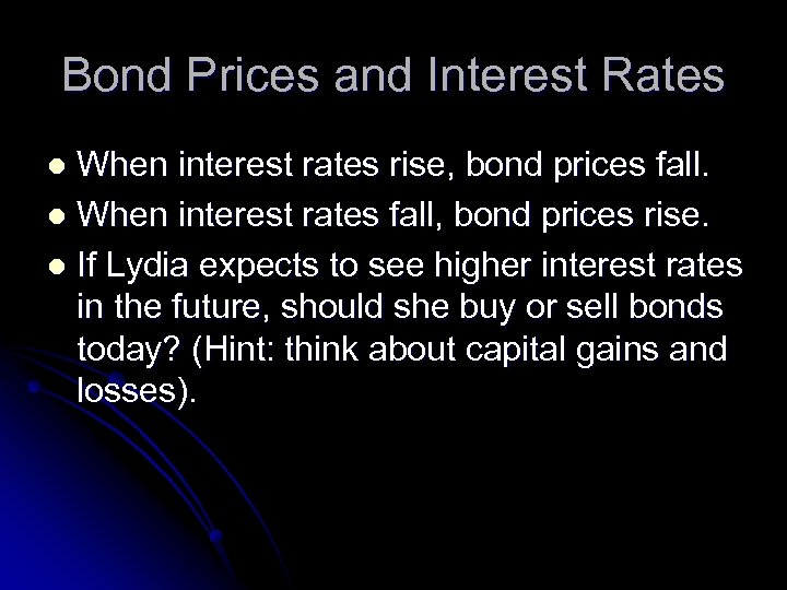 Bond Prices and Interest Rates When interest rates rise, bond prices fall. l When