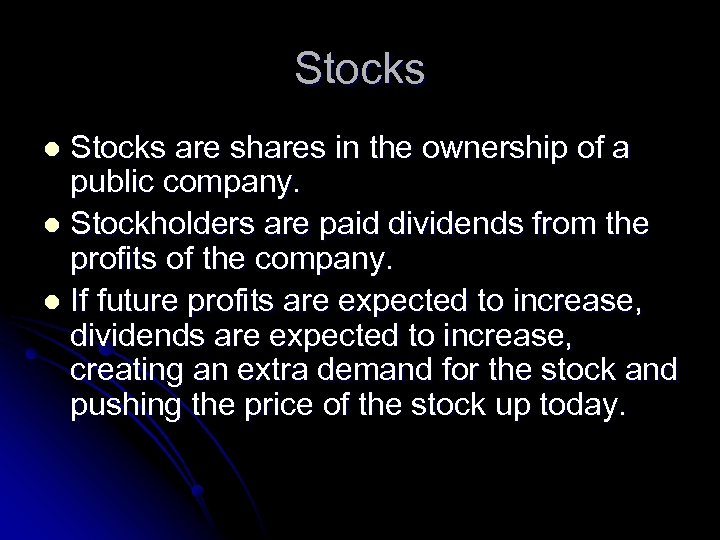 Stocks are shares in the ownership of a public company. l Stockholders are paid