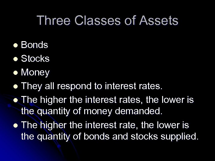 Three Classes of Assets Bonds l Stocks l Money l They all respond to