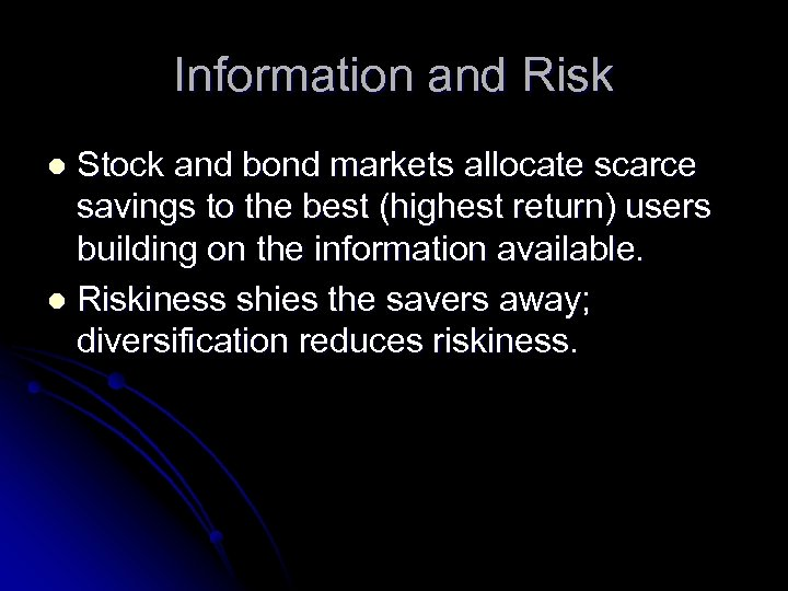 Information and Risk Stock and bond markets allocate scarce savings to the best (highest