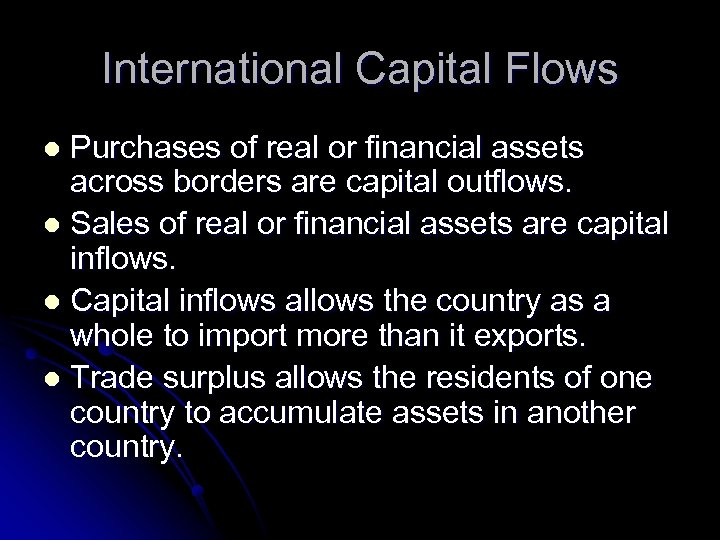 International Capital Flows Purchases of real or financial assets across borders are capital outflows.