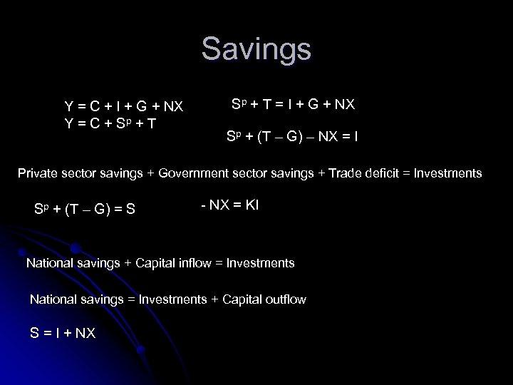 Savings Y = C + I + G + NX Y = C +
