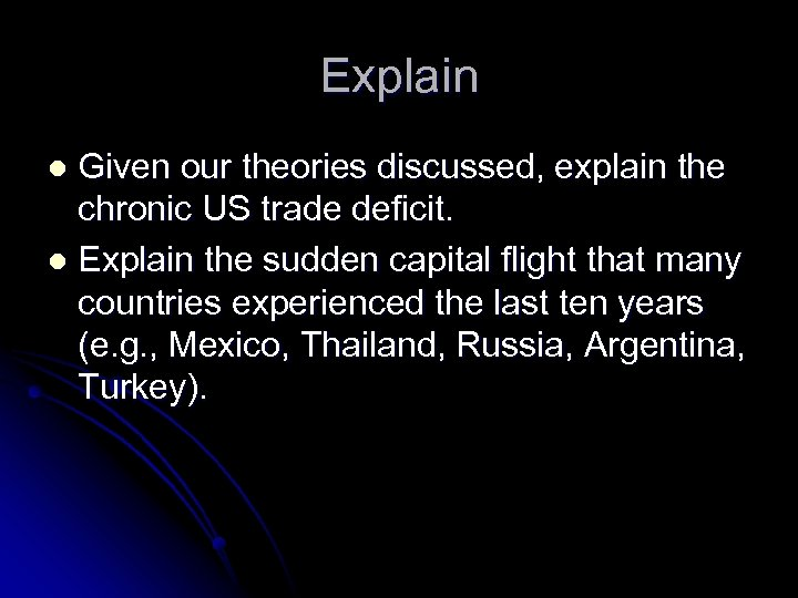Explain Given our theories discussed, explain the chronic US trade deficit. l Explain the