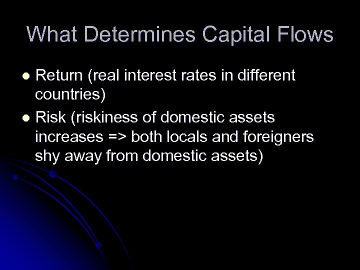What Determines Capital Flows Return (real interest rates in different countries) l Risk (riskiness