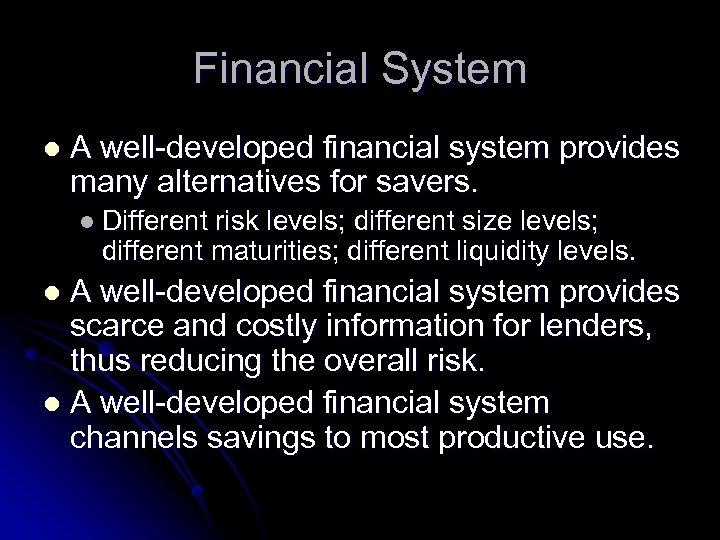 Financial System l A well-developed financial system provides many alternatives for savers. l Different