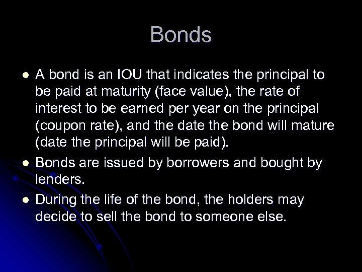 Bonds l l l A bond is an IOU that indicates the principal to