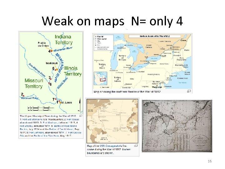 Weak on maps N= only 4 16