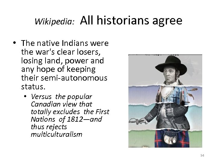 Wikipedia: All historians agree • The native Indians were the war's clear losers, losing